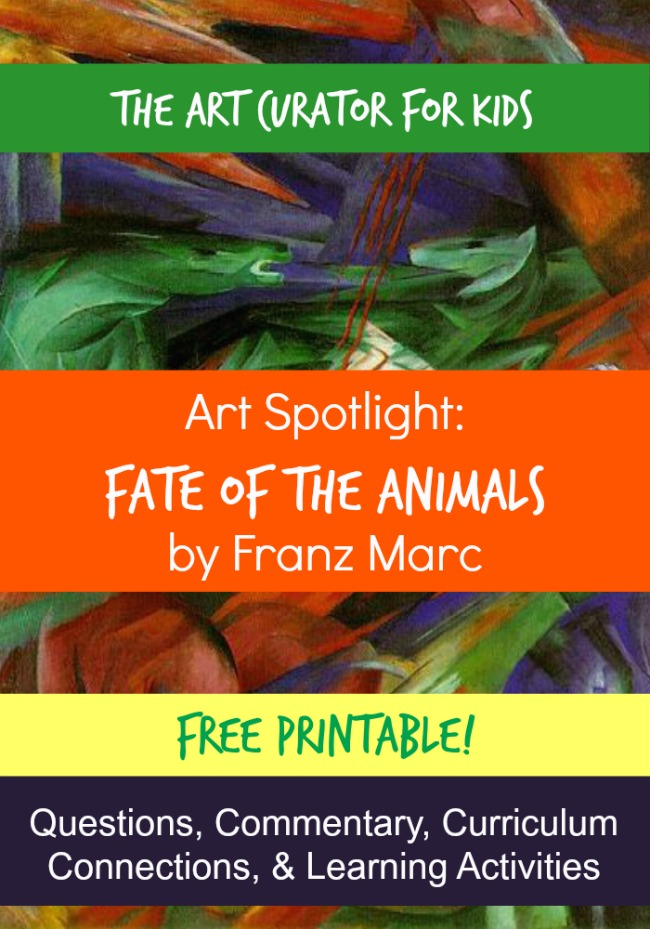 The Art Curator for Kids - Art Spotlight - Discussion Questions, Learning Activities, Art Education, Franz Marc, Fate of the Animals
