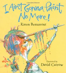 I Ain't Gonna Paint No More! by Karen Beaumont homeschool art