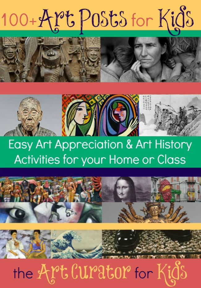 the Art Curator for Kids - 100+ Art Posts for Kids - Easy Art Appreciation and Art History Activities for your Home or Class