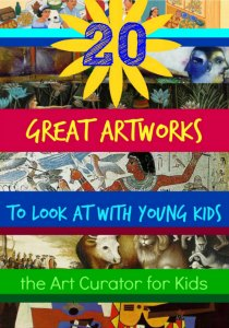 The Art Curator for Kids - Art History Round-Up 20 Great Artworks to Look at with Young Kids-300