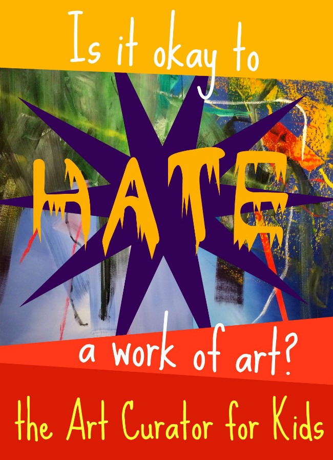 The Art Curator for Kids - Is it Okay to Hate a Work of Art