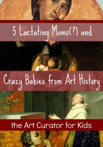 The Art Curator for Kids - 5 Lactating Moms and Crazy Babies from Art History - 300