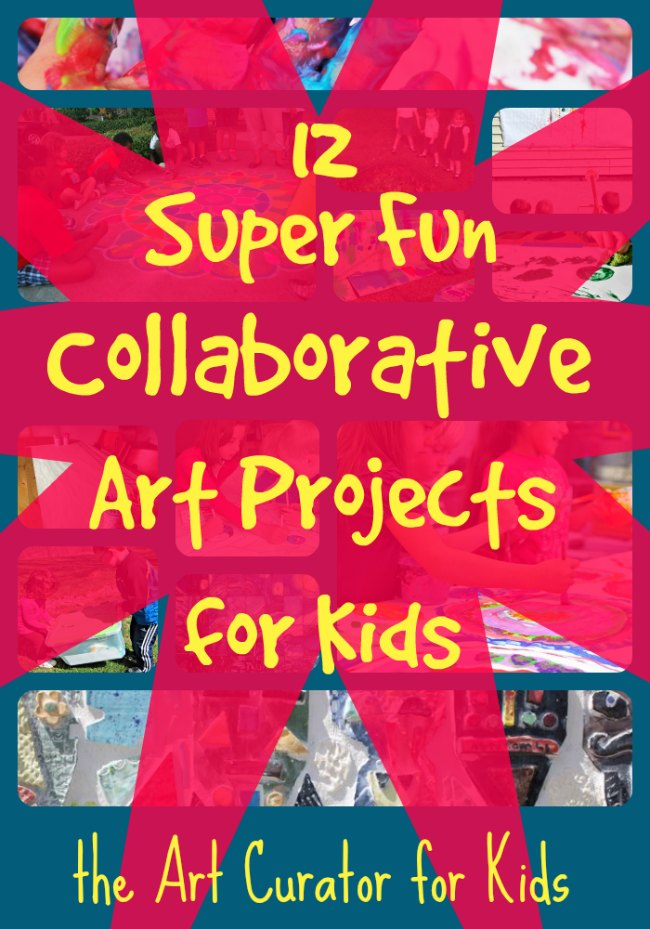 the Art Curator for Kids - 12 Super Fun Collaborative Group Art Projects for Kids