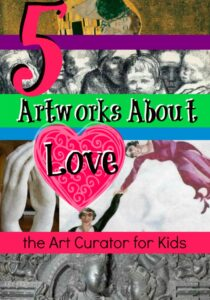 the Art Curator for Kids - 5 Artworks about Love from Art History - Art About Love