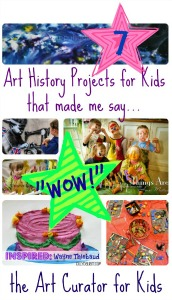 the Art Curator for Kids - 7 Art History Projects for Kids that made me say Wow!-300