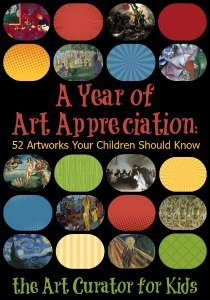 The Art Curator for Kids - A Year of Art Appreciation for Kids - 52 Artworks your Child Should Know - Art History for Kids-300