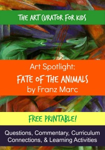 The Art Curator for Kids - Art Spotlight - Discussion Questions, Learning Activities, Art Education, Franz Marc, Fate of the Animals-300