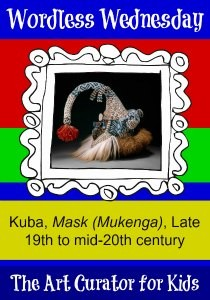 The Art Curator for Kids - Wordless Wednesday - Kuba, Mask (Mukenga), Late 19th to mid-20th century - 300