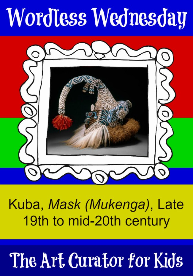 The Art Curator for Kids - Wordless Wednesday - Kuba, Mask (Mukenga), Late 19th to mid-20th century