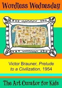 The Art Curator for Kids - Wordless Wednesday - Victor Brauner, Prelude to a Civilization, 1954 - 300