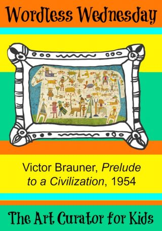 The Art Curator for Kids - Wordless Wednesday - Victor Brauner, Prelude to a Civilization, 1954