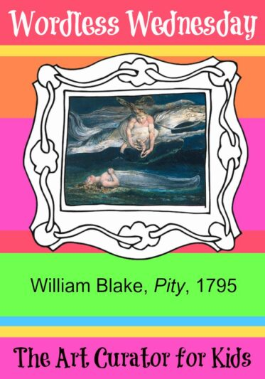 The Art Curator for Kids - Wordless Wednesday - William Blake, Pity, 1795