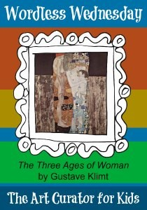 the Art Curator for Kids - Wordless Wednesday - Gustave Klimt - the Three Ages of Woman-300