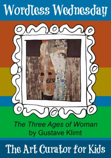 the Art Curator for Kids - Wordless Wednesday - Gustave Klimt - the Three Ages of Woman