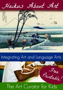 the Art Curator for Kids for Real Life At Home - Writing Haikus about Art with Kids - Integrating Art and Language Arts2-300