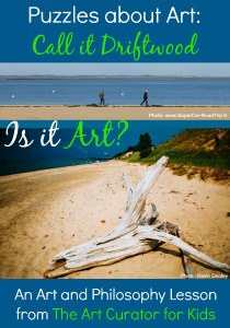 The Art Curator for Kids - Aesthetic Puzzles about Art - Call it Driftwood - Aesthetics Lesson - 300