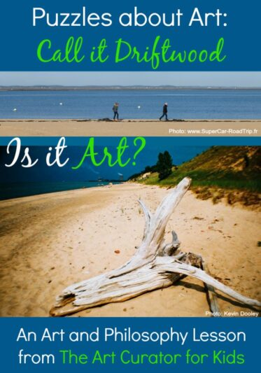 The Art Curator for Kids - Aesthetic Puzzles about Art - Call it Driftwood - Aesthetics Lesson