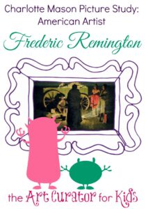 The Art Curator for Kids - Charlotte Mason Picture Study - Frederic Remington