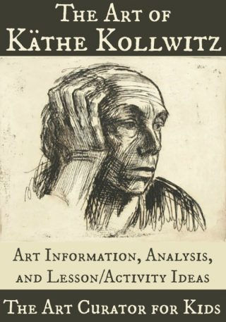 The Art Curator for Kids - The Art of Kathe Kollwitz - Analysis and Lesson Ideas