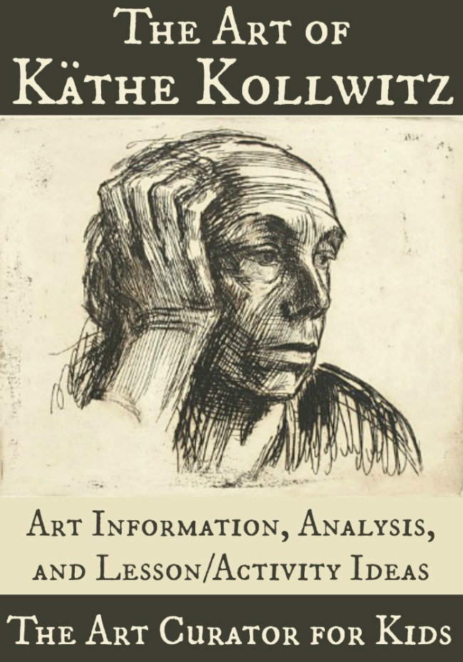 The Art Curator for Kids - The Art of Kathe Kollwitz - Analysis and Lesson Ideas-300