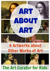 The Art Curator for Kids - Art About Art History - 6 Artsworks that Are About Other Works of Art-300