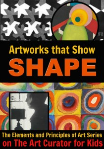 The Art Curator for Kids - Elements and Principles of Art Series - Artworks that Show Shape - 300