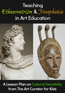 The Art Curator for Kids - Teaching Ethnocentrism and Xenophobia in Art Education - A Lesson Plan on Cultural Sensitivity-300