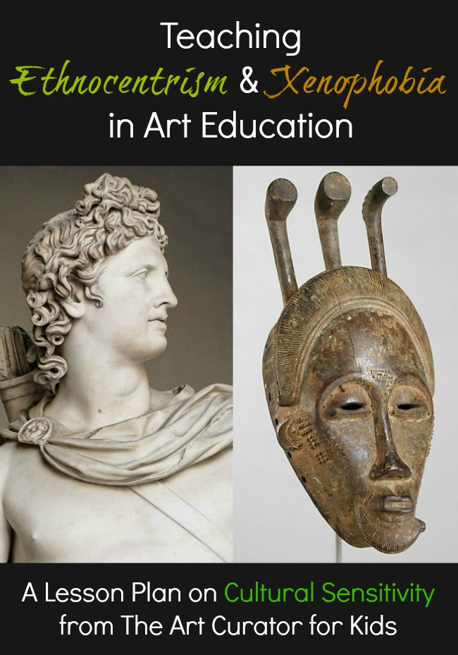 The Art Curator for Kids - Teaching Ethnocentrism and Xenophobia in Art Education - A Lesson Plan on Cultural Sensitivity, Ethnocentrism lesson