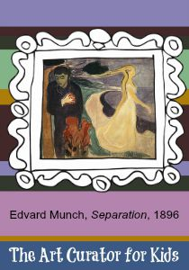 The Art Curator for Kids - Art Education Webinar - Edvard Munch, Separation, 1896-300