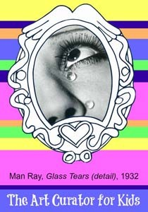 The Art Curator for Kids - Artwork of the Week - Man Ray, Glass Tears, 1932-300