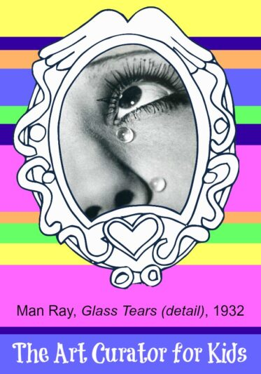 The Art Curator for Kids - Artwork of the Week - Man Ray, Glass Tears, 1932
