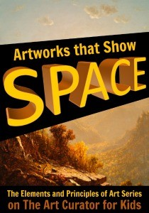 The Art Curator for Kids -Example Artworks that Show Space - The Elements and Principles of Art Series-300