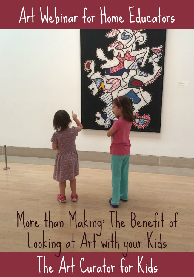 The Art Curator for Kids and Museum Art School - Art Webinar for Home Educators - More than Making - The Benefit of Looking at Art with Your Kids