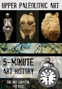 The Art Curator for Kids - 5-Minute Art History - Upper Paleolithic Art - Video and Printable!-300