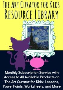 The Art Curator for Kids - Resource Library - Monthly Subscription of Art Education Resources, Lessons, PowerPoints, Worksheets, and More - 300