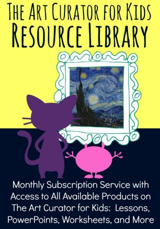 The Art Curator for Kids - Resource Library - Monthly Subscription of Art Education Resources, Lessons, PowerPoints, Worksheets, and More