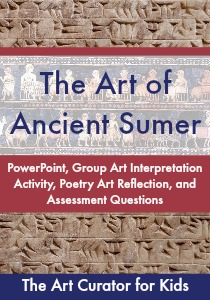 The Art Curator for Kids - The Art of Ancient Sumer Lesson - PowerPoint, Assessment, Student Learning Activities-300