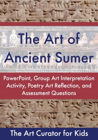 The Art Curator for Kids - The Art of Ancient Sumer Lesson - PowerPoint, Assessment, Student Learning Activities