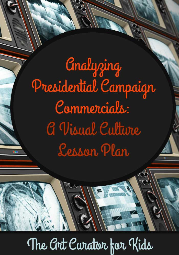 The Art Curator for Kids - Analyzing Presidential Campaign Commercials - A Visual Culture Lesson Plan for High School