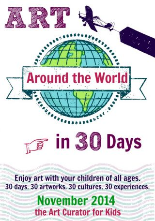 The Art Curator for Kids - Art Around the World in 30 Days - Experience Art with Your Kids