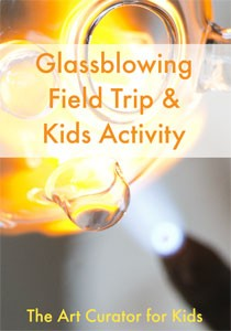 The-Art-Curator-for-Kids---Glass-Blowing-Field-Trip-and-Kids-Activity-300
