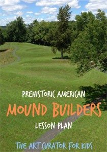 The Art Curator for Kids - Prehistoric American Mound Builders Lesson Plan-300