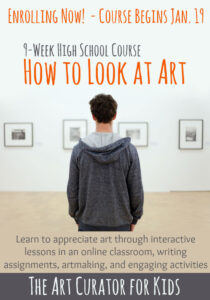 The Art Curator for Kids - How to Look at Art - High School 9 Week Course-begins Jan 19