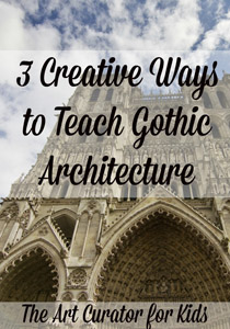 The Art Curator for Kids - 3 Creative Ways to Teach Gothic Architecture-300