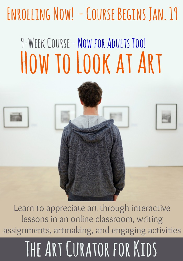 The Art Curator for Kids - How to Look at Art - High School 9 Week Course For Adults-begins Jan 19
