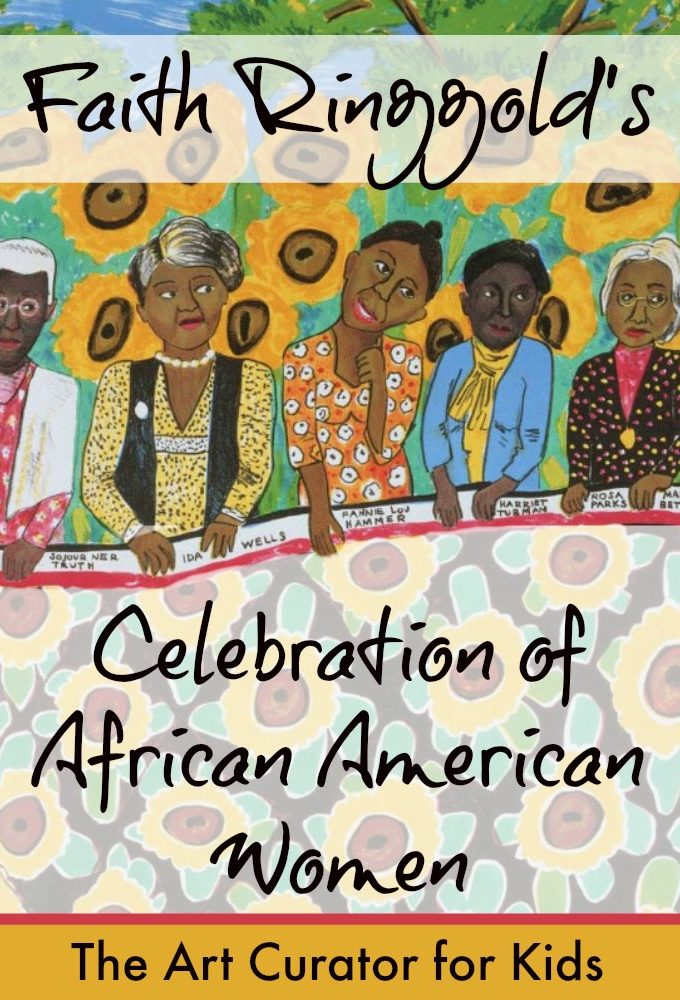 The Art Curator for Kids - Faith Ringgold's Celebration of African American Women