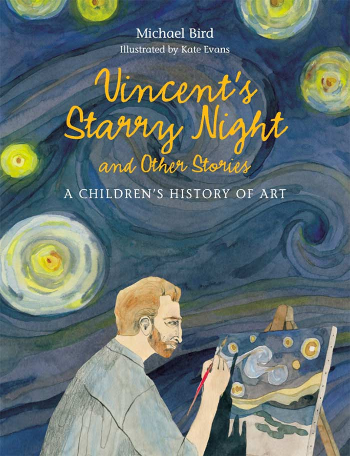 Vincent's Starry Night and Other Stories: A Children's History of Art, written by Michael Bird and illustrated by Kate Evans; Lawrence King Publishing, 2016