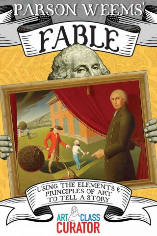 Parson Weems' Fable: Using the Elements and Principles of Art to Tell a Story