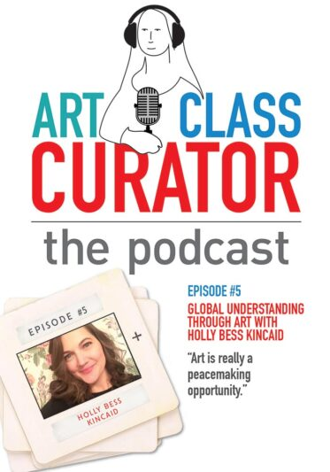 Global Understanding through Art with Holly Bess Kincaid