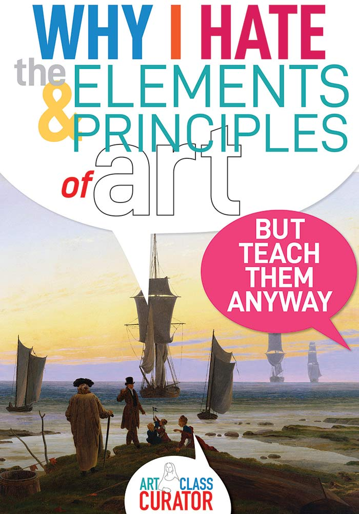 Why I Hate The Elements and Principles of Art (But teach them anyway)